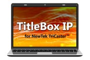 PlayBox Technology announces TitleBox IP for NewTek TriCaster