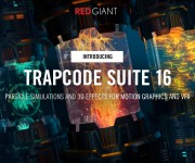 Trapcode Suite 16 and Magic Bullet Suite 14 Arrive in Red Giant Complete and Maxon One