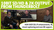 How to get 10-bit SD, HD and 2K output from any Thunderbolt enabled Mac or PC